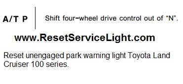Restore unengaged park warning light Toyota Land Cruiser 100 series