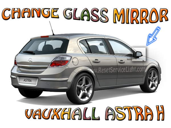 Replace mirror glass heated on Opel Astra H